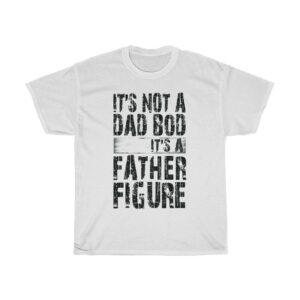 Father's Day It's Not A Dad Bod It's A Father Figure - white